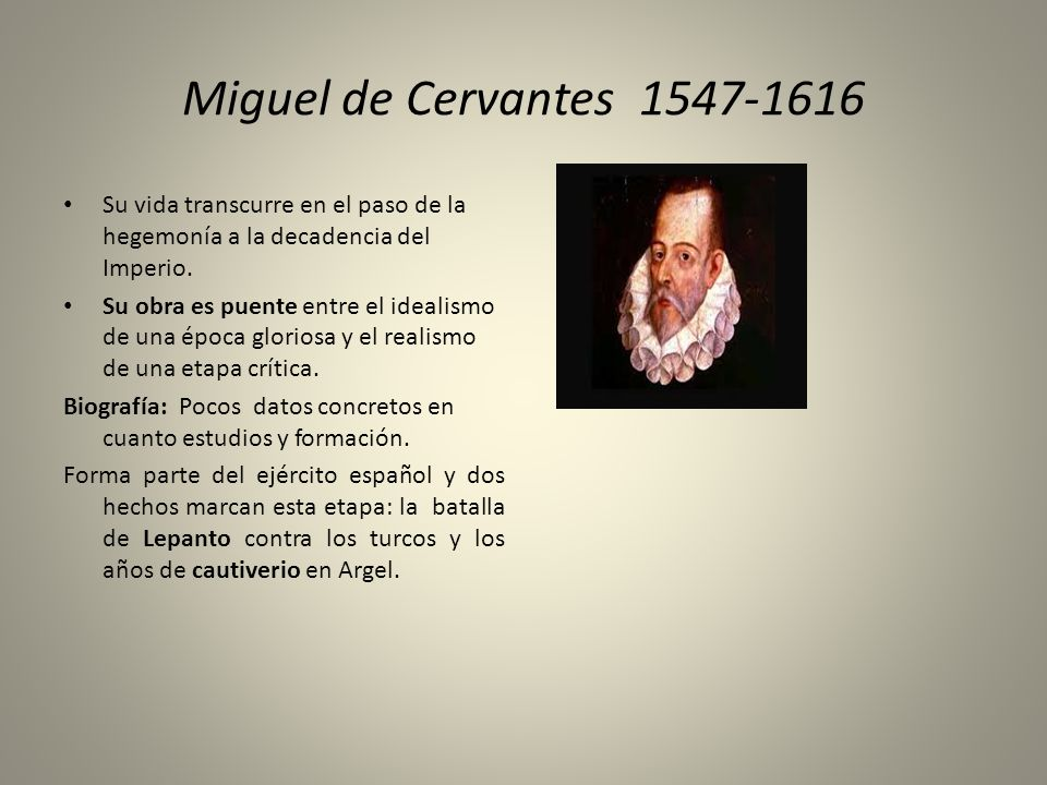 Miguel de Cervantes 1547-1616 Su vida transcurre en el paso de la hegemonía a la decadencia del Imperio.