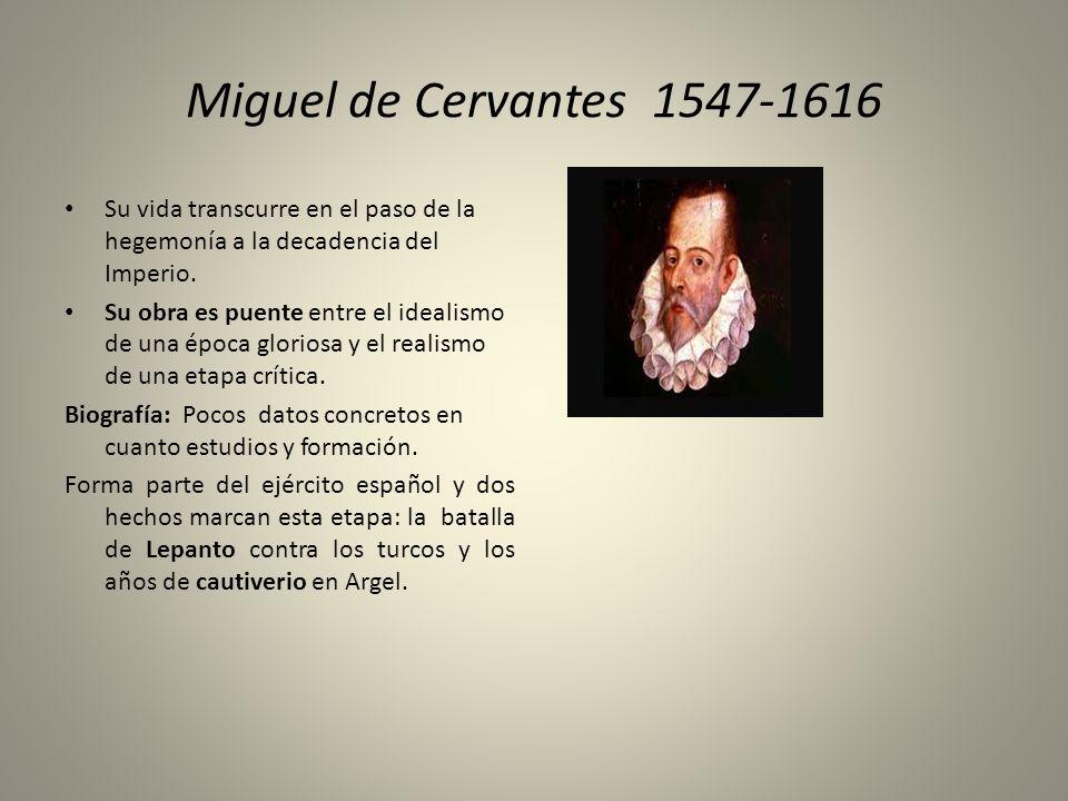 Miguel de Cervantes 1547-1616Su vida transcurre en el paso de la hegemonía a la decadencia del Imperio.