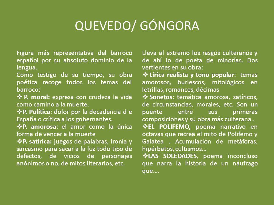 QUEVEDO/ GÓNGORA Figura más representativa del barroco español por su absoluto dominio de la lengua.