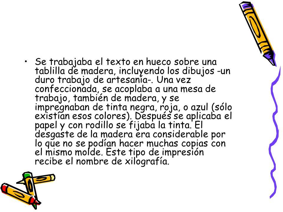 Se trabajaba el texto en hueco sobre una tablilla de madera, incluyendo los dibujos -un duro trabajo de artesanía-.