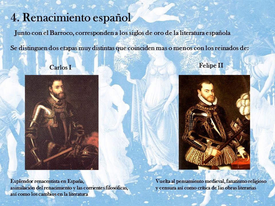 4. Renacimiento español Junto con el Barroco, corresponden a los siglos de oro de la literatura española.