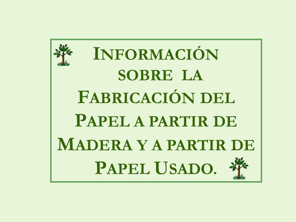 INFORMACIÓN SOBRE LA FABRICACIÓN DEL PAPEL A PARTIR DE MADERA Y A PARTIR DE PAPEL USADO.