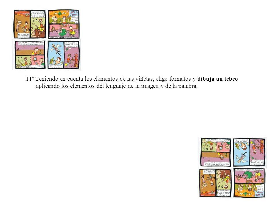11º Teniendo en cuenta los elementos de las viñetas, elige formatos y dibuja un tebeo aplicando los elementos del lenguaje de la imagen y de la palabra.