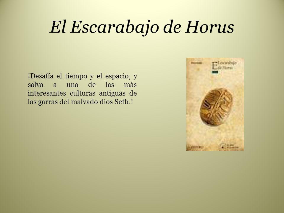 El Escarabajo de Horus ¡Desafía el tiempo y el espacio, y salva a una de las más interesantes culturas antiguas de las garras del malvado dios Seth.!