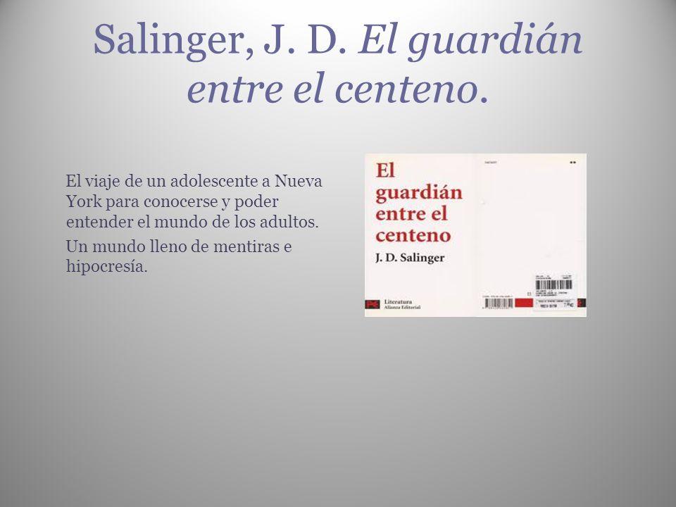 Salinger, J. D. El guardián entre el centeno.