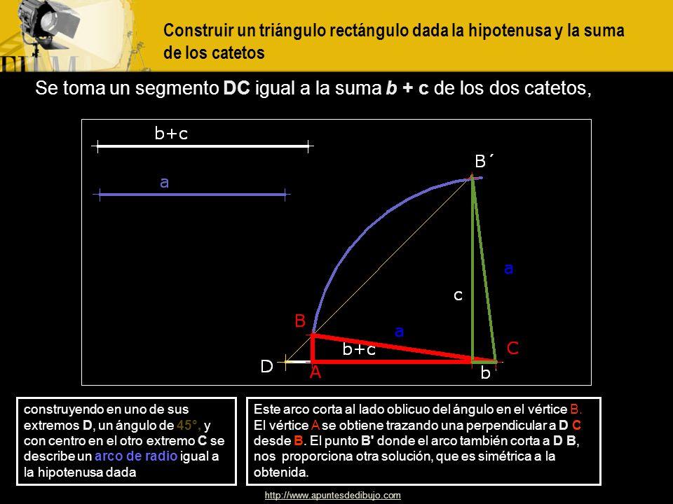 Se toma un segmento DC igual a la suma b + c de los dos catetos,