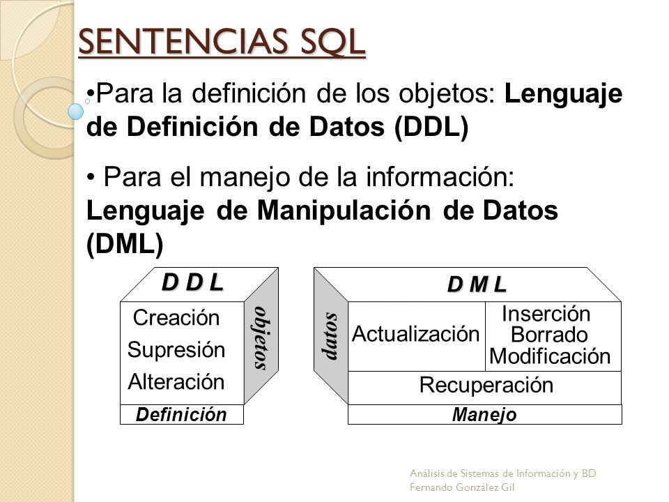 SENTENCIAS SQL Para la definición de los objetos: Lenguaje de Definición de Datos (DDL)