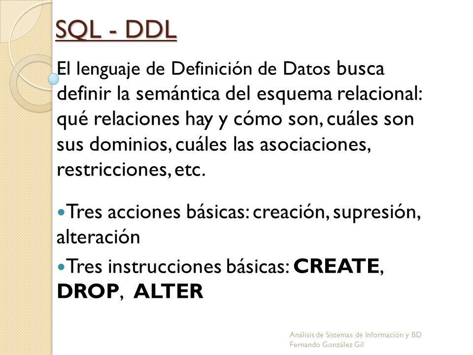 SQL - DDL Tres acciones básicas: creación, supresión, alteración