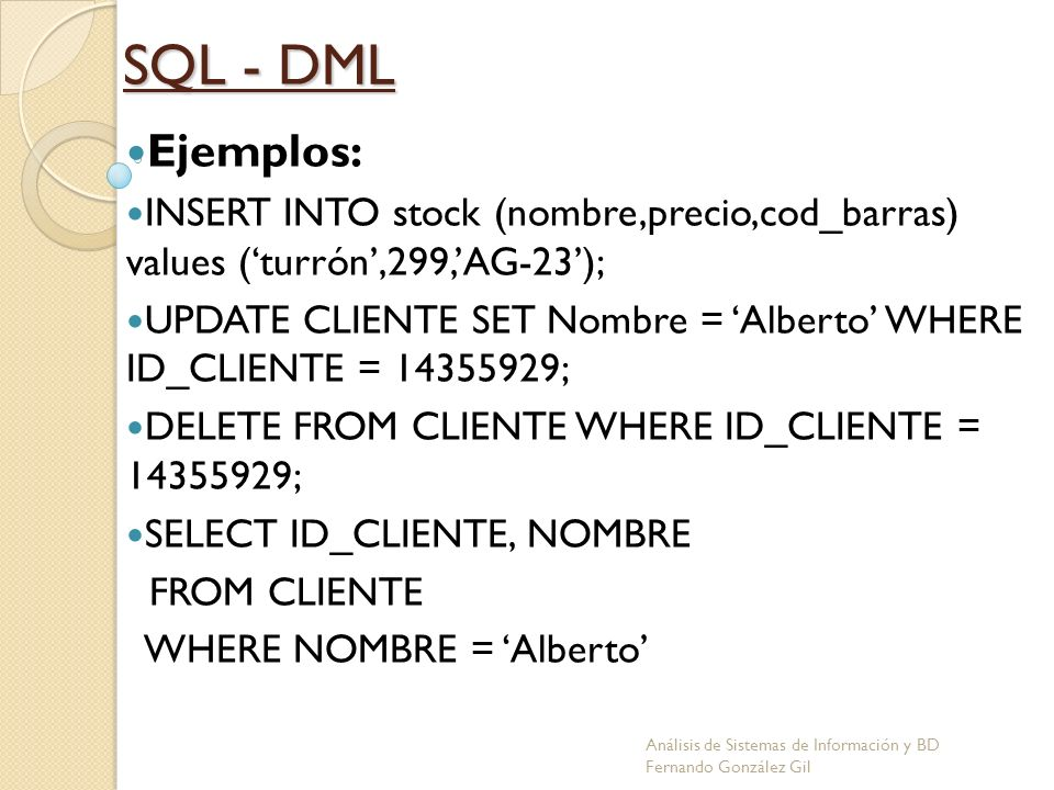 SQL - DML Ejemplos: INSERT INTO stock (nombre,precio,cod_barras) values ('turrón',299,'AG-23');