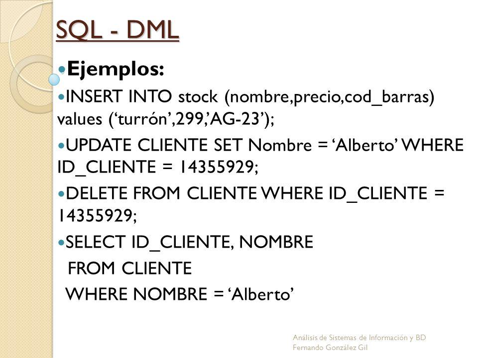 SQL - DMLEjemplos: INSERT INTO stock (nombre,precio,cod_barras) values ('turrón',299,'AG-23');