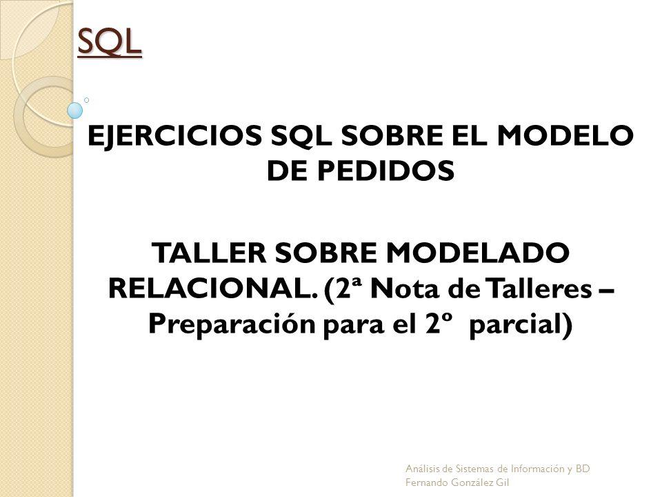 EJERCICIOS SQL SOBRE EL MODELO DE PEDIDOS