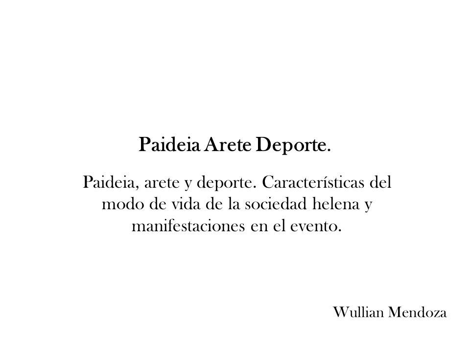 Paideia Arete Deporte. Paideia, arete y deporte. Características del modo de vida de la sociedad helena y manifestaciones en el evento.