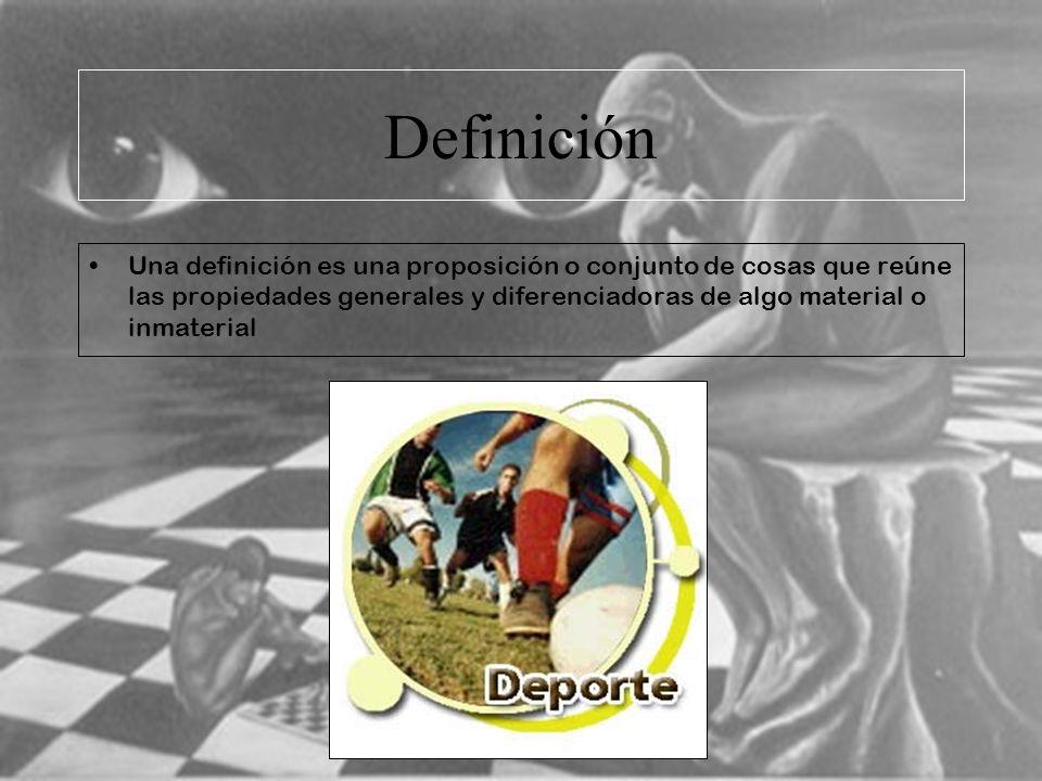 Definición Una definición es una proposición o conjunto de cosas que reúne las propiedades generales y diferenciadoras de algo material o inmaterial.
