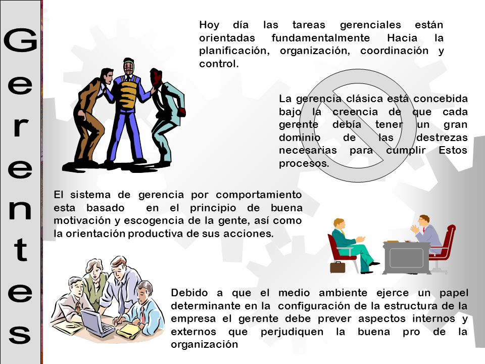 Hoy día las tareas gerenciales están orientadas fundamentalmente Hacia la planificación, organización, coordinación y control.