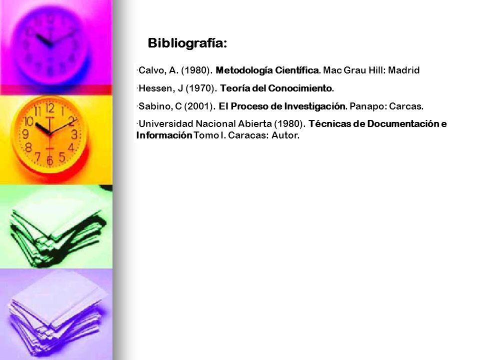 Bibliografía: ·Calvo, A. (1980). Metodología Científica. Mac Grau Hill: Madrid. ·Hessen, J (1970). Teoría del Conocimiento.