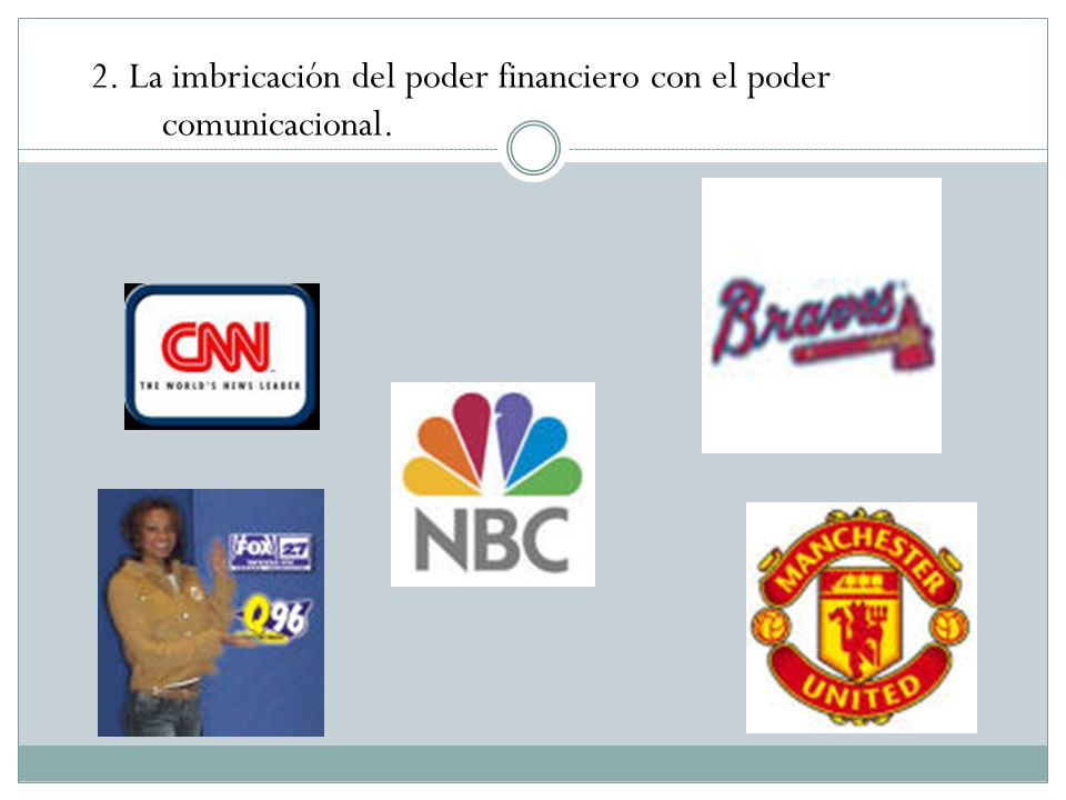 2. La imbricación del poder financiero con el poder comunicacional.