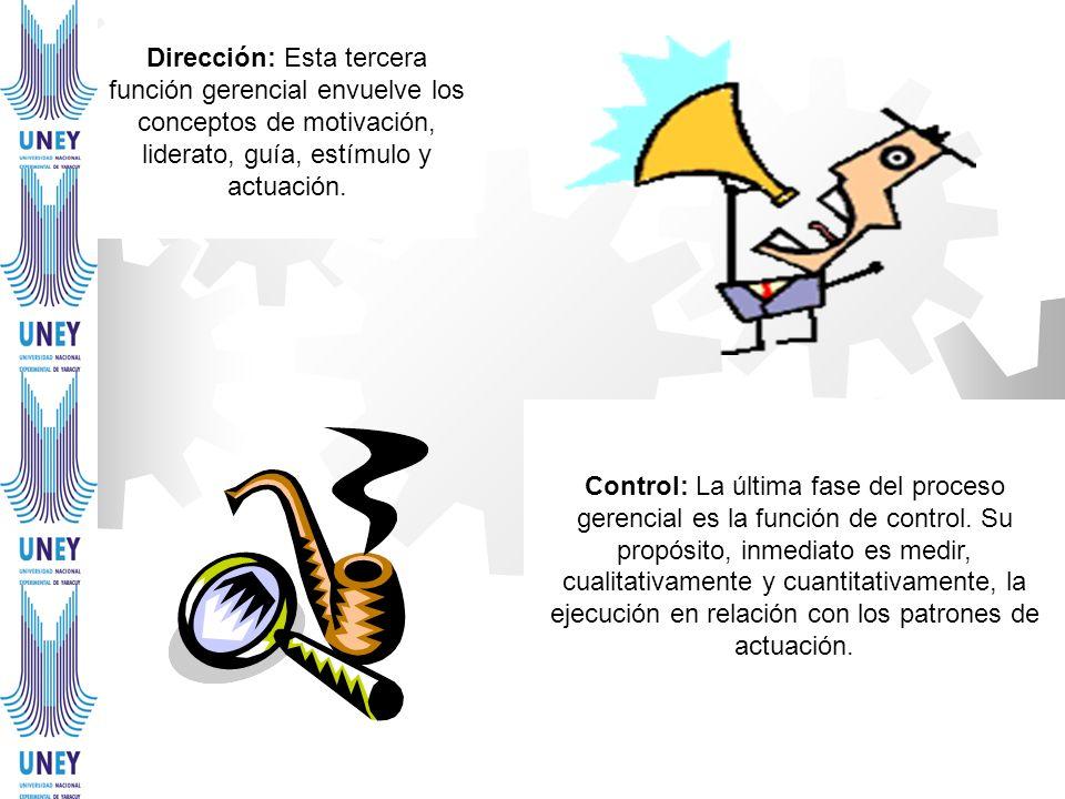 Dirección: Esta tercera función gerencial envuelve los conceptos de motivación, liderato, guía, estímulo y actuación.
