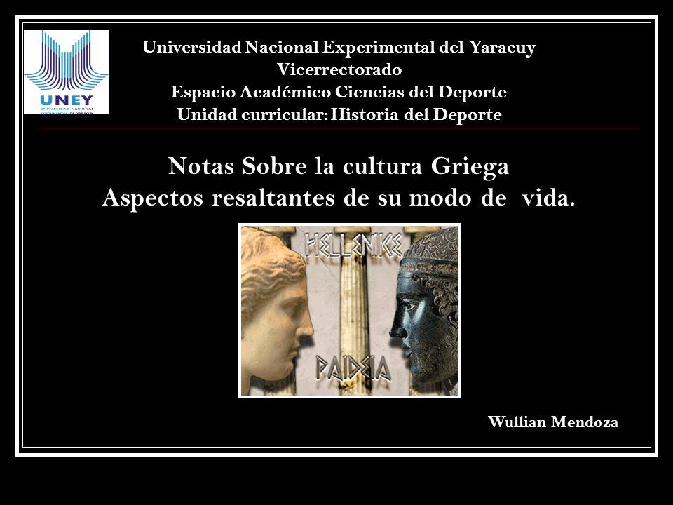 Notas Sobre la cultura Griega Aspectos resaltantes de su modo de vida.