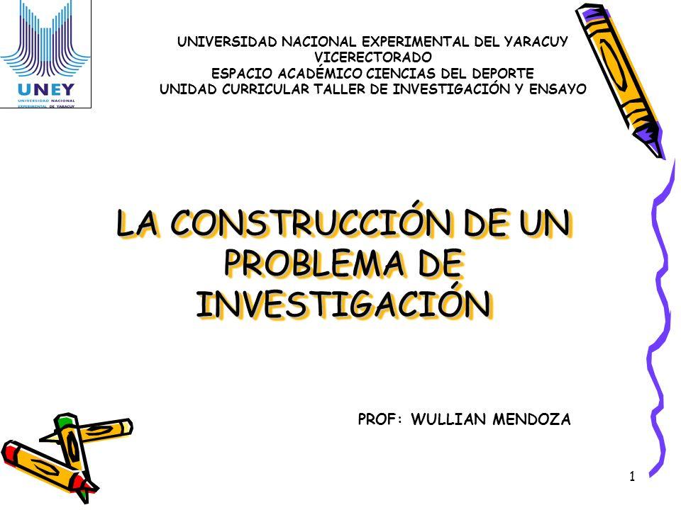 LA CONSTRUCCIÓN DE UN PROBLEMA DE INVESTIGACIÓN