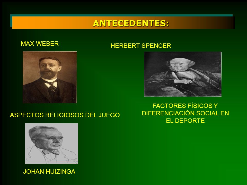 ANTECEDENTES: MAX WEBER HERBERT SPENCER FACTORES FÍSICOS Y