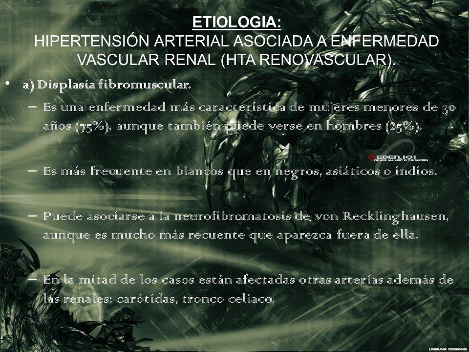 ETIOLOGIA: HIPERTENSIÓN ARTERIAL ASOCIADA A ENFERMEDAD VASCULAR RENAL (HTA RENOVASCULAR).