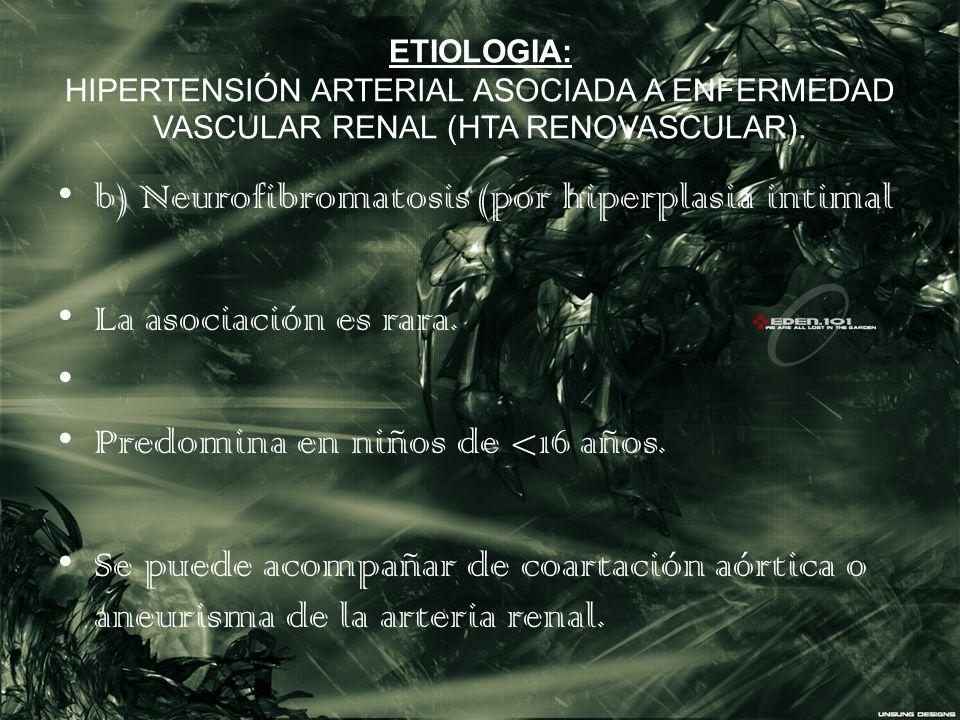 b) Neurofibromatosis (por hiperplasia intimal La asociación es rara.