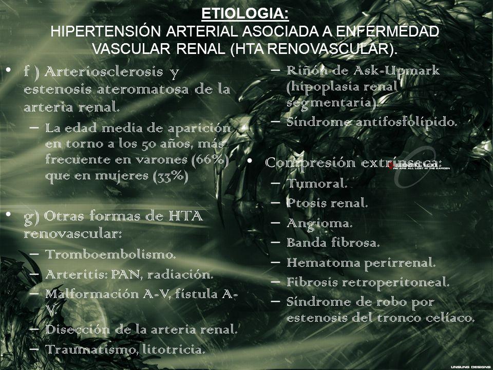 f ) Arteriosclerosis y estenosis ateromatosa de la arteria renal.