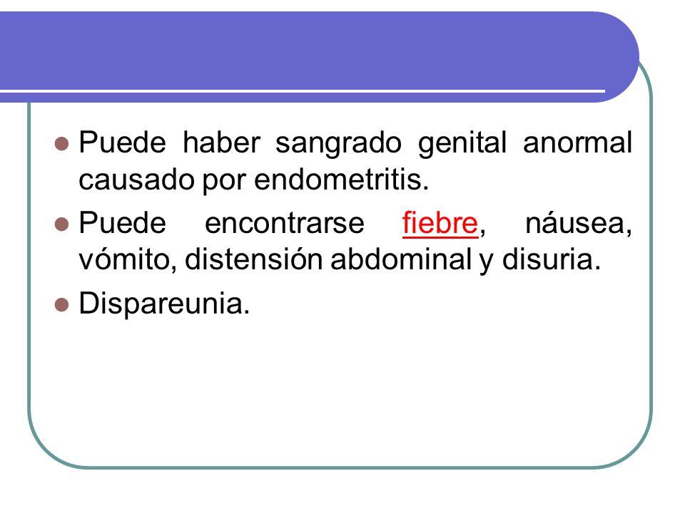 Puede haber sangrado genital anormal causado por endometritis.