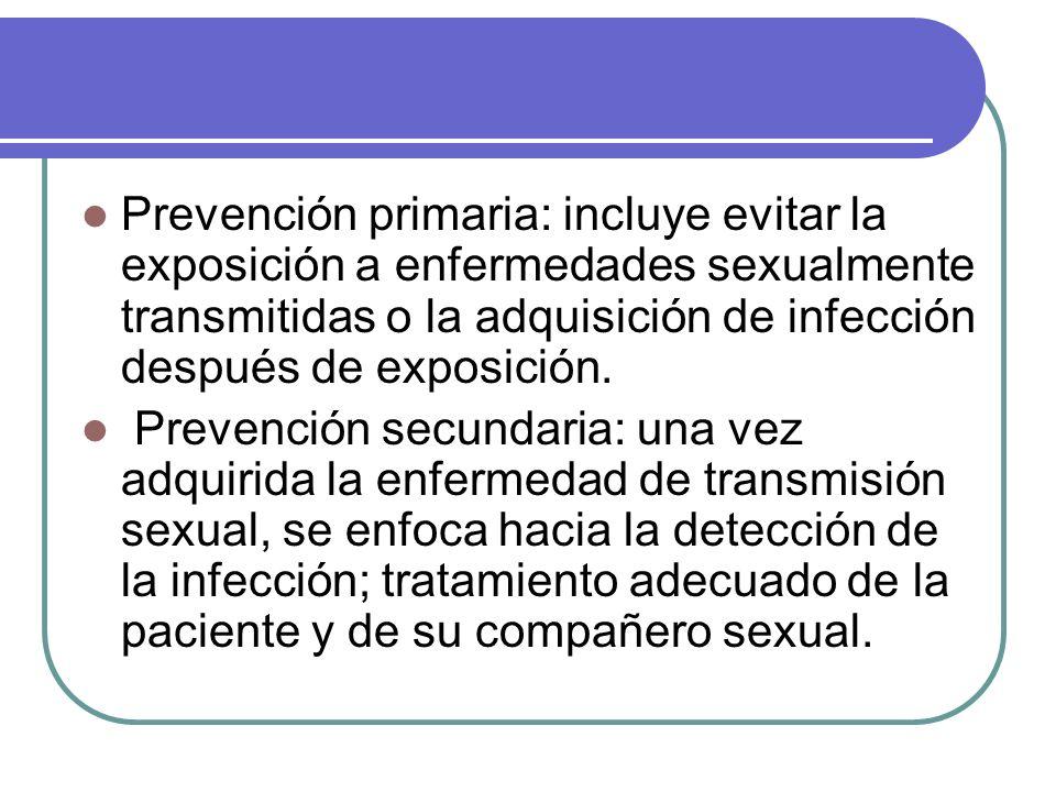 Prevención primaria: incluye evitar la exposición a enfermedades sexualmente transmitidas o la adquisición de infección después de exposición.