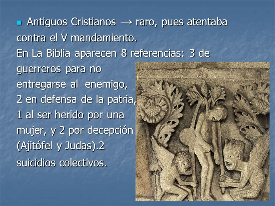 Antiguos Cristianos → raro, pues atentaba