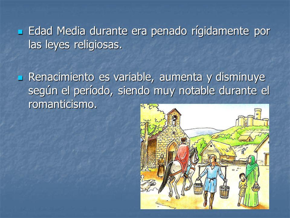 Edad Media durante era penado rígidamente por las leyes religiosas.