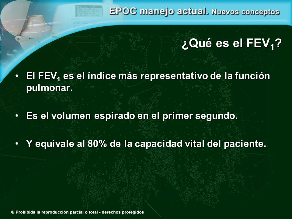 ¿Qué es el FEV1 El FEV1 es el índice más representativo de la función pulmonar. Es el volumen espirado en el primer segundo.