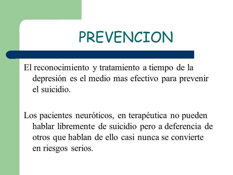 PREVENCIONEl reconocimiento y tratamiento a tiempo de la depresión es el medio mas efectivo para prevenir el suicidio.