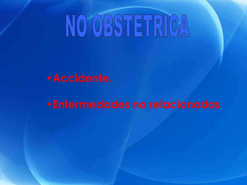 NO OBSTETRICA Accidente. Enfermedades no relacionadas.