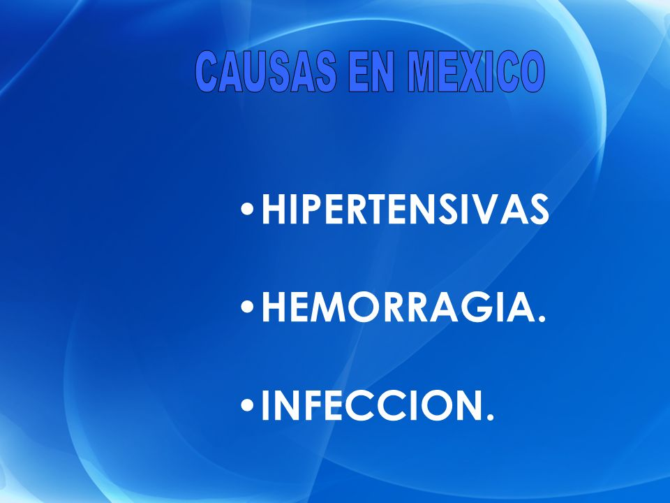CAUSAS EN MEXICO HIPERTENSIVAS HEMORRAGIA. INFECCION.