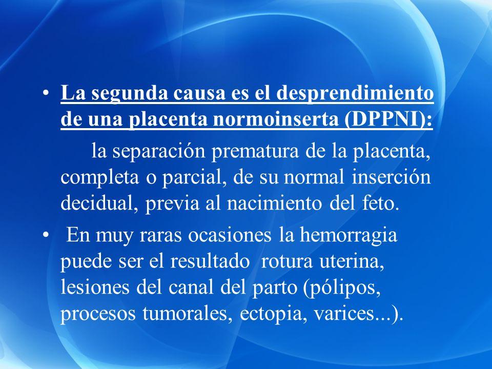 La segunda causa es el desprendimiento de una placenta normoinserta (DPPNI):