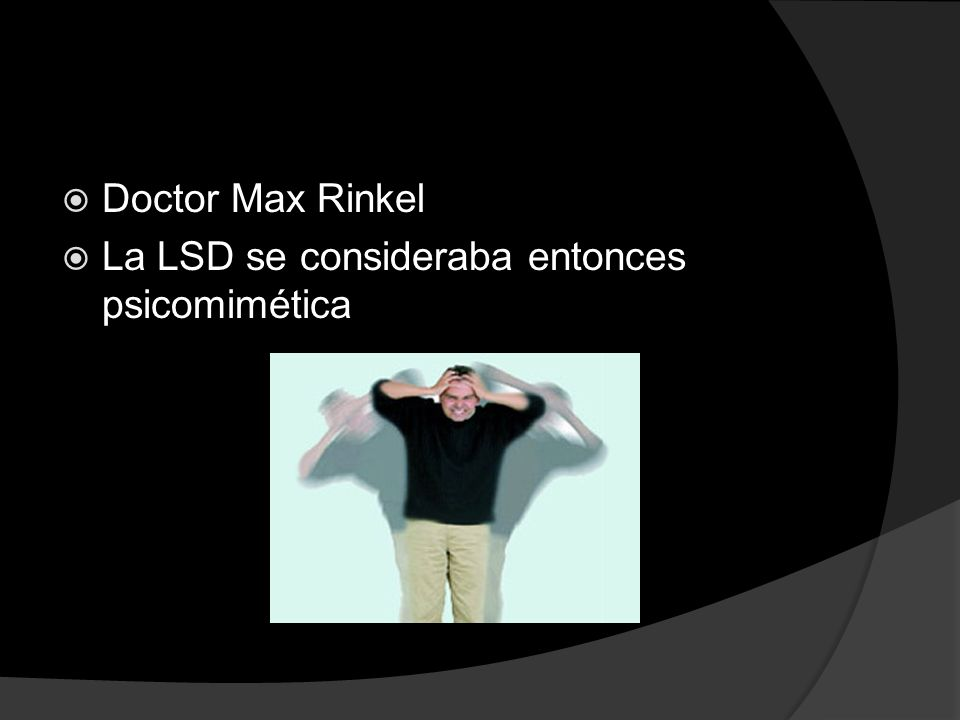 Doctor Max Rinkel La LSD se consideraba entonces psicomimética