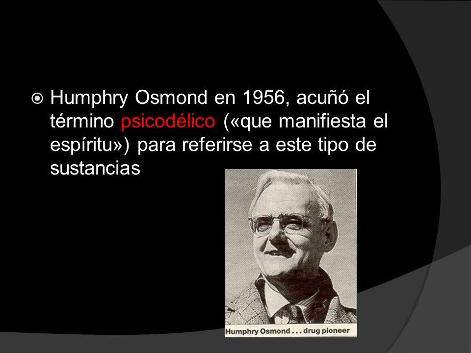 Humphry Osmond en 1956, acuñó el término psicodélico («que manifiesta el espíritu») para referirse a este tipo de sustancias