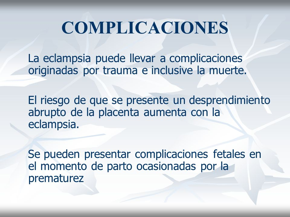COMPLICACIONESLa eclampsia puede llevar a complicaciones originadas por trauma e inclusive la muerte.