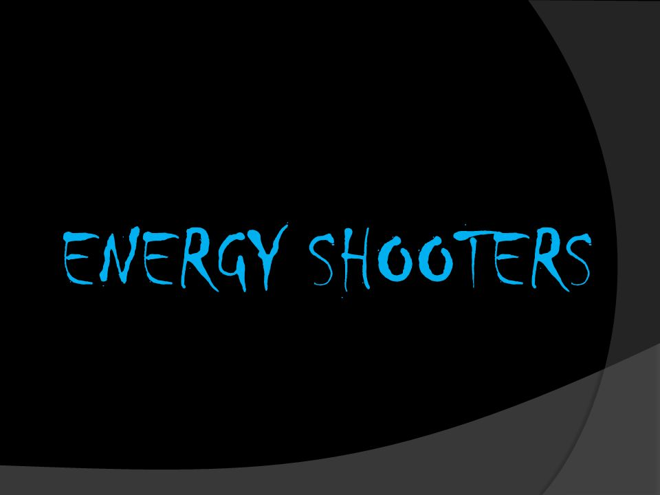ENERGY SHOOTERS