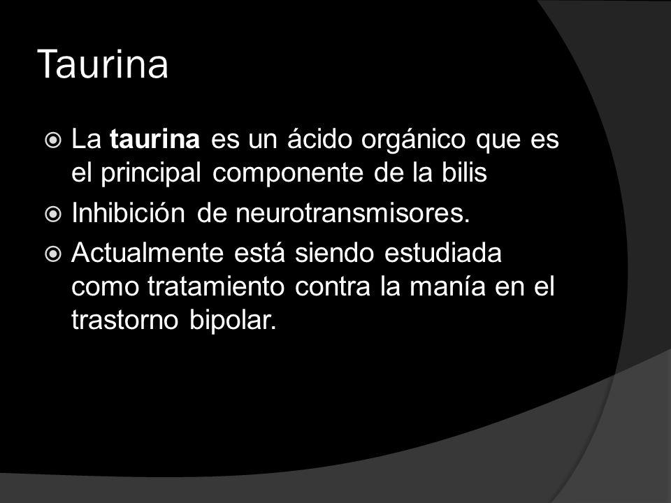 TaurinaLa taurina es un ácido orgánico que es el principal componente de la bilis. Inhibición de neurotransmisores.