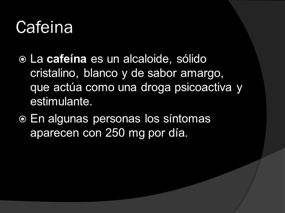 Cafeina La cafeína es un alcaloide, sólido cristalino, blanco y de sabor amargo, que actúa como una droga psicoactiva y estimulante.