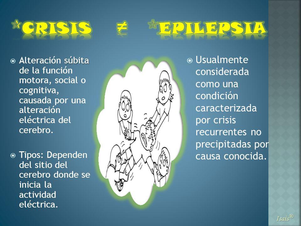 ≠CRISIS. EPILEPSIA. Usualmente considerada como una condición caracterizada por crisis recurrentes no precipitadas por causa conocida.