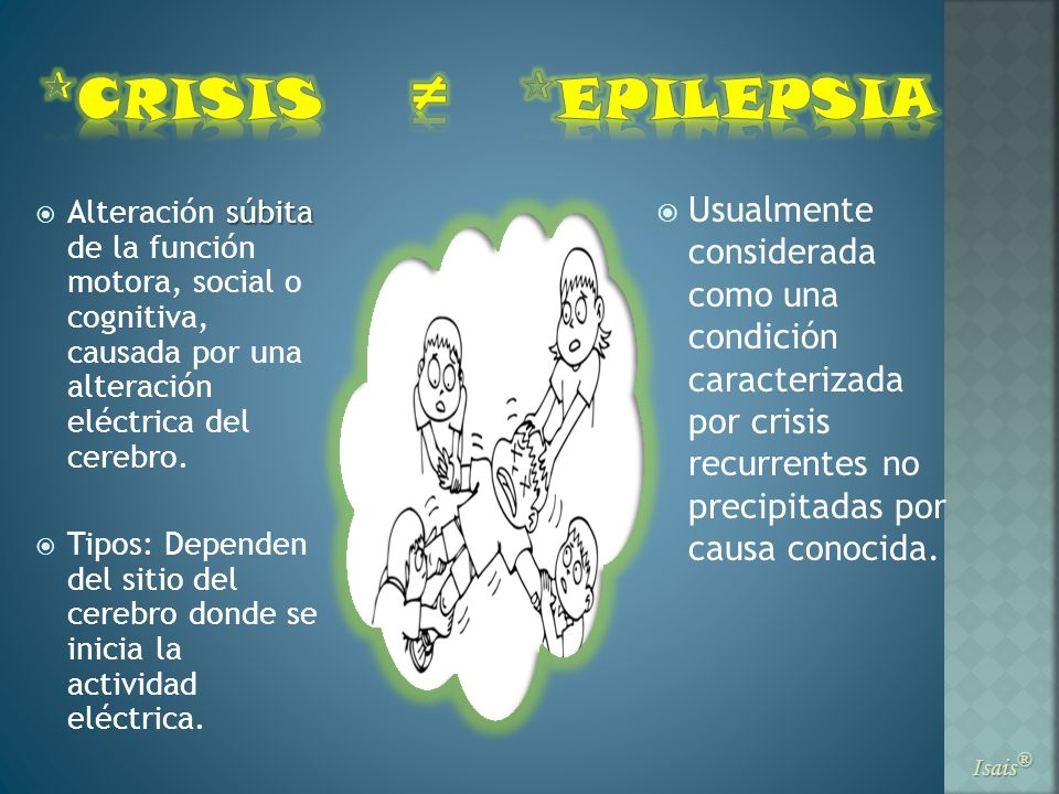 ≠ CRISIS. EPILEPSIA. Usualmente considerada como una condición caracterizada por crisis recurrentes no precipitadas por causa conocida.