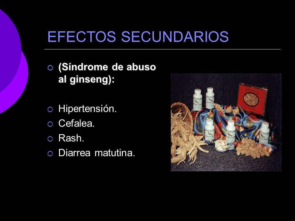 EFECTOS SECUNDARIOS (Síndrome de abuso al ginseng): Hipertensión.