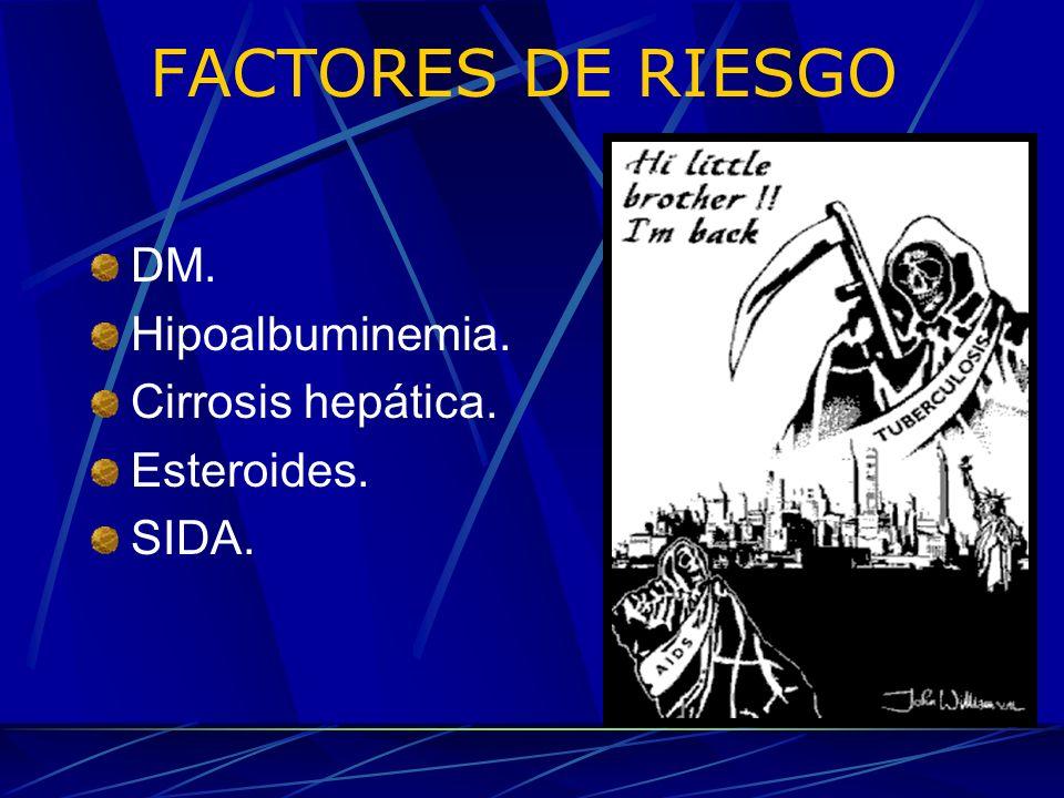 FACTORES DE RIESGO DM. Hipoalbuminemia. Cirrosis hepática. Esteroides.