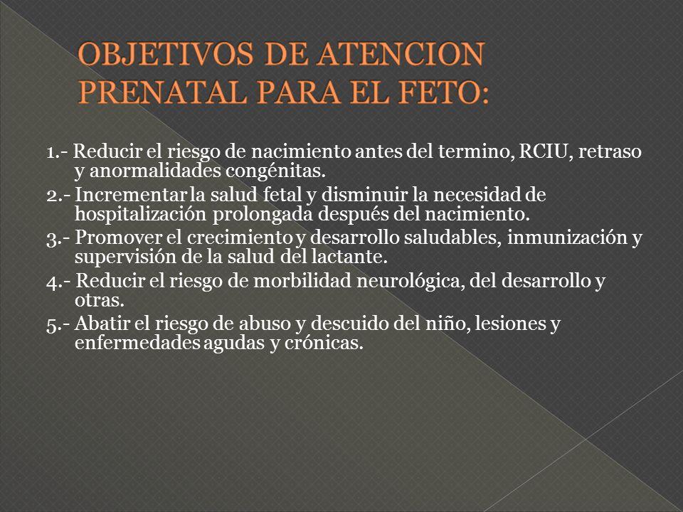 OBJETIVOS DE ATENCION PRENATAL PARA EL FETO: