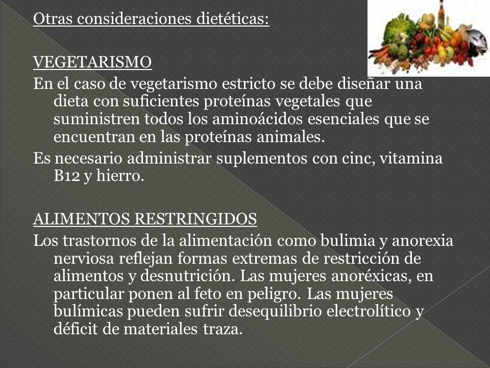Otras consideraciones dietéticas: VEGETARISMO En el caso de vegetarismo estricto se debe diseñar una dieta con suficientes proteínas vegetales que suministren todos los aminoácidos esenciales que se encuentran en las proteínas animales.