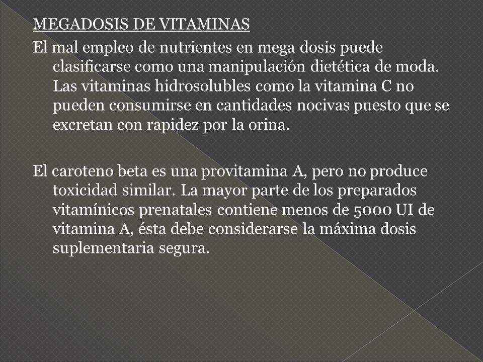 MEGADOSIS DE VITAMINAS El mal empleo de nutrientes en mega dosis puede clasificarse como una manipulación dietética de moda.