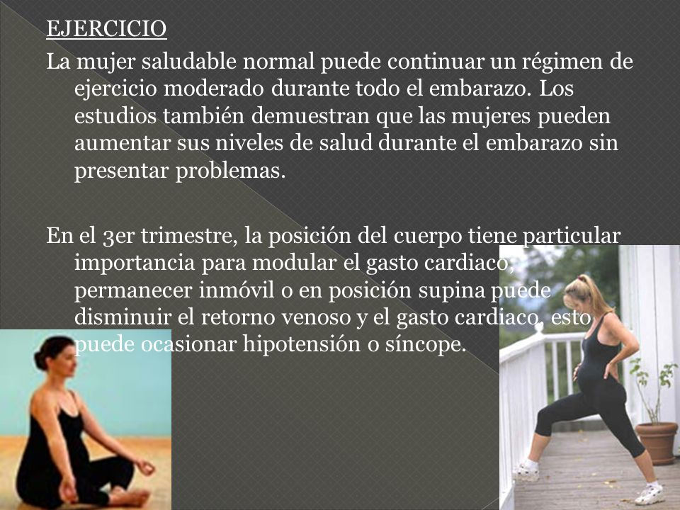 EJERCICIO La mujer saludable normal puede continuar un régimen de ejercicio moderado durante todo el embarazo.